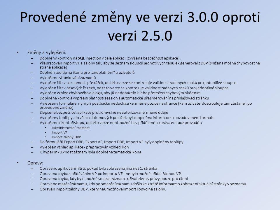 Provedené změny ve verzi 3.0.0 oproti verzi 2.5.0 • Změny a vylepšení: – Doplněny kontroly na SQL injection v celé aplikaci (zvýšena bezpečnost aplika