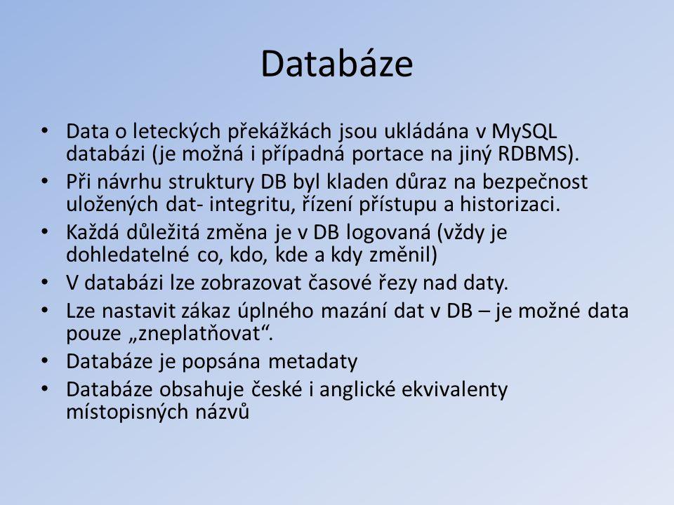 Databáze • Data o leteckých překážkách jsou ukládána v MySQL databázi (je možná i případná portace na jiný RDBMS). • Při návrhu struktury DB byl klade