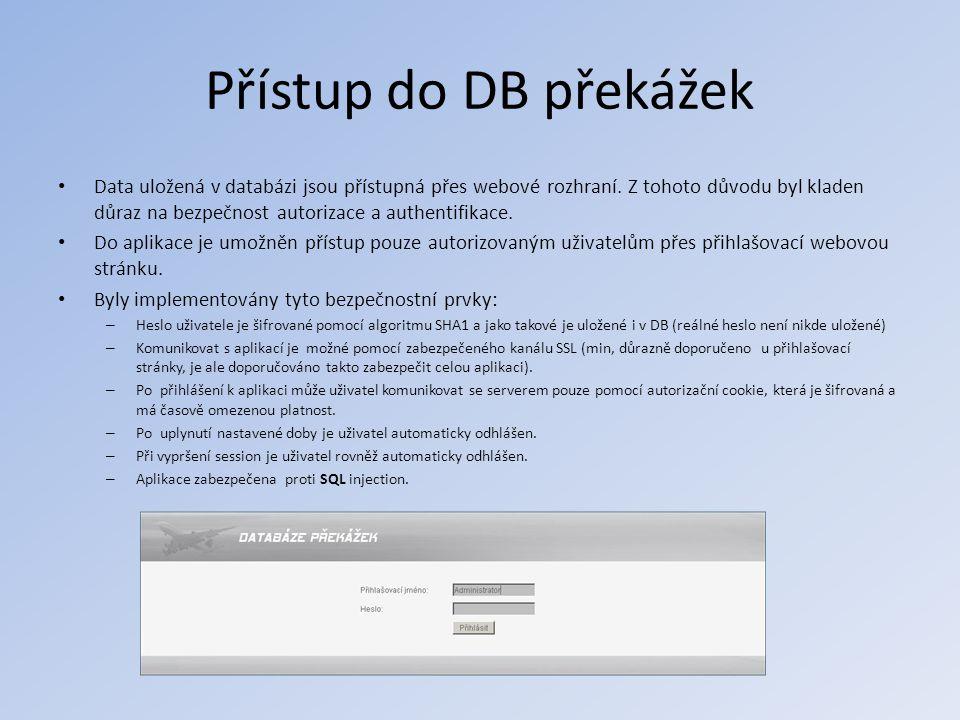 Přístup do DB překážek • Data uložená v databázi jsou přístupná přes webové rozhraní. Z tohoto důvodu byl kladen důraz na bezpečnost autorizace a auth