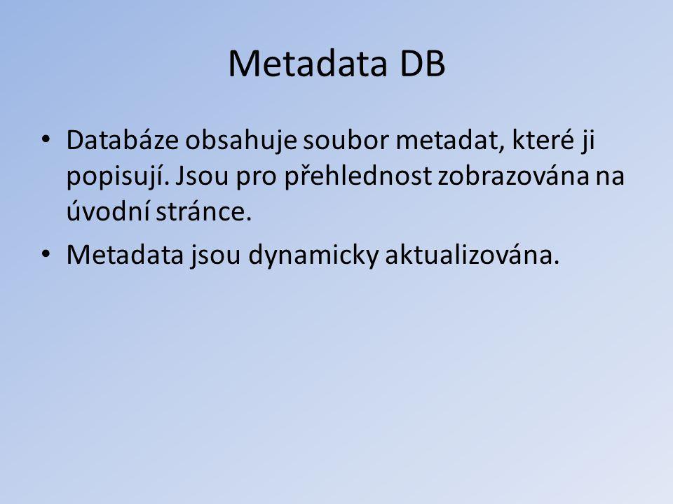 Metadata DB • Databáze obsahuje soubor metadat, které ji popisují. Jsou pro přehlednost zobrazována na úvodní stránce. • Metadata jsou dynamicky aktua