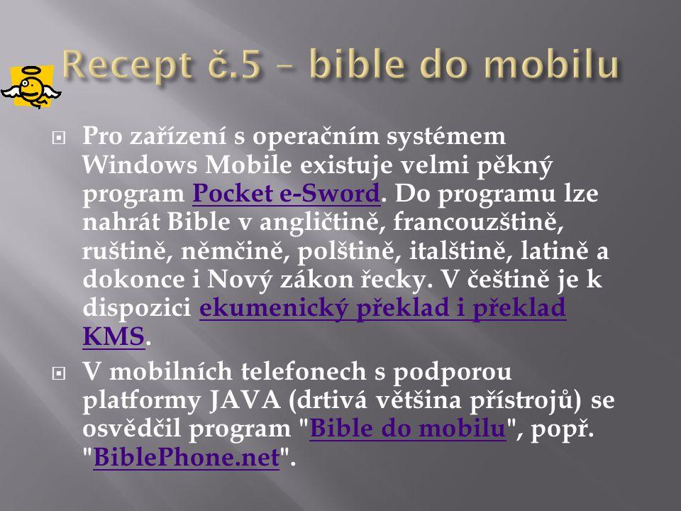  Pro zařízení s operačním systémem Windows Mobile existuje velmi pěkný program Pocket e-Sword. Do programu lze nahrát Bible v angličtině, francouzšti