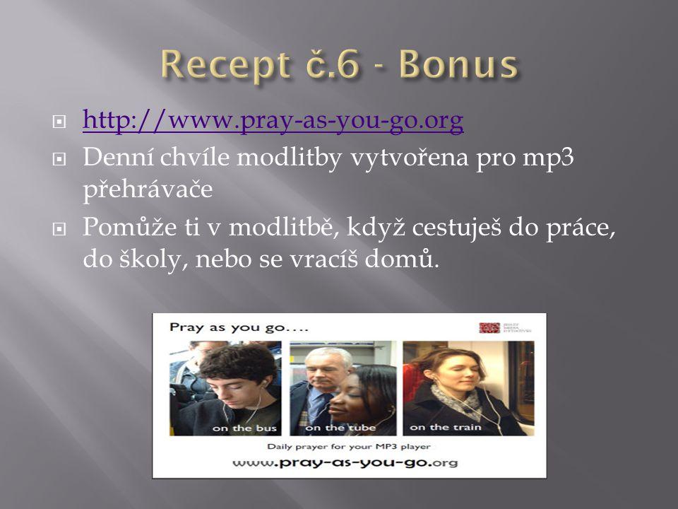  http://www.pray-as-you-go.org http://www.pray-as-you-go.org  Denní chvíle modlitby vytvořena pro mp3 přehrávače  Pomůže ti v modlitbě, když cestuj