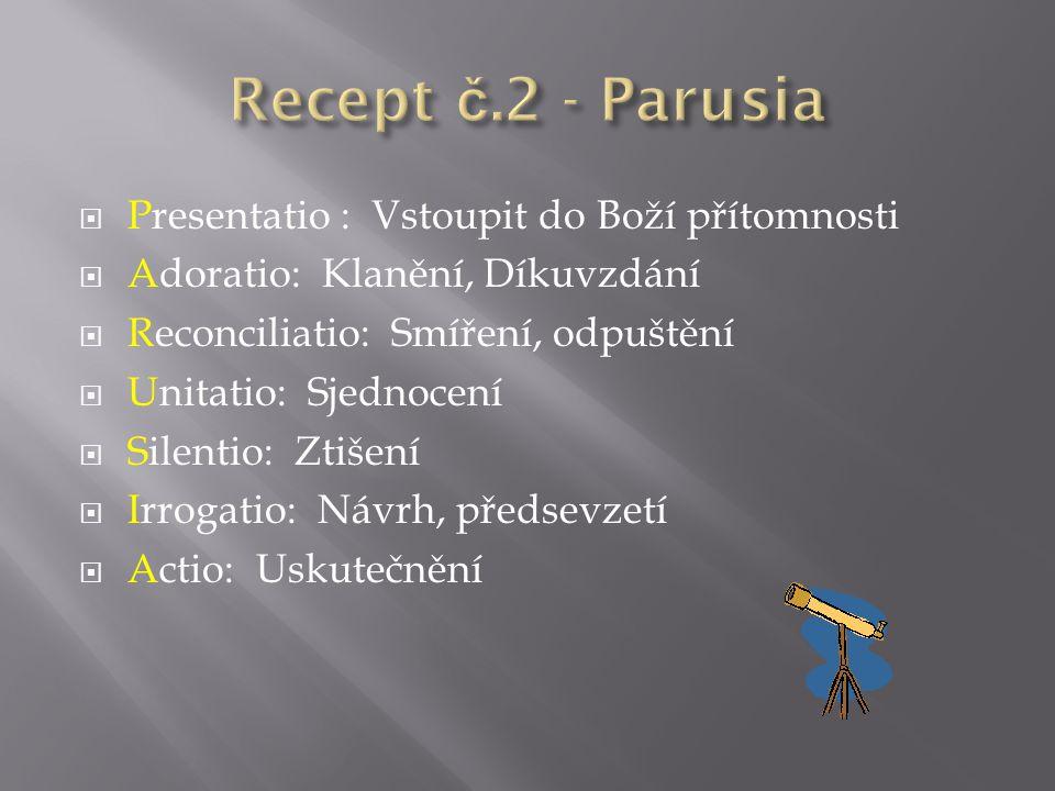  Presentatio : Vstoupit do Boží přítomnosti  Adoratio: Klanění, Díkuvzdání  Reconciliatio: Smíření, odpuštění  Unitatio: Sjednocení  Silentio: Zt