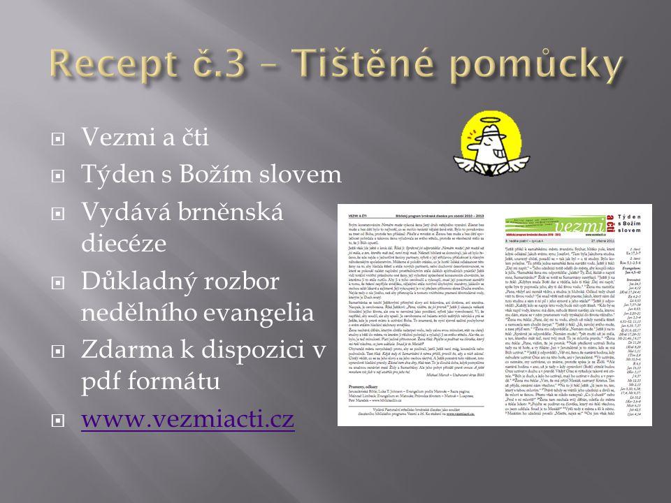  Vezmi a čti  Týden s Božím slovem  Vydává brněnská diecéze  Důkladný rozbor nedělního evangelia  Zdarma k dispozici v pdf formátu  www.vezmiact
