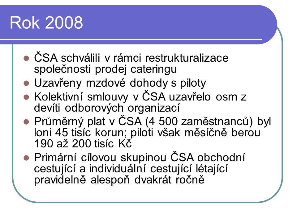Rok 2008  ČSA schválili v rámci restrukturalizace společnosti prodej cateringu  Uzavřeny mzdové dohody s piloty  Kolektivní smlouvy v ČSA uzavřelo