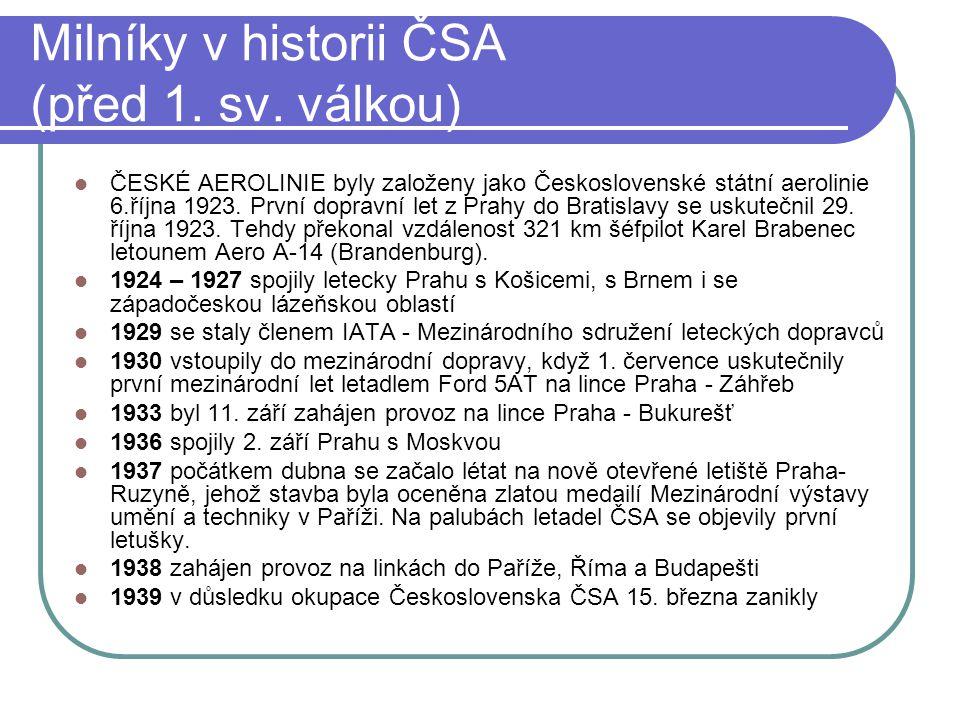 Milníky v historii ČSA (před 1. sv. válkou)  ČESKÉ AEROLINIE byly založeny jako Československé státní aerolinie 6.října 1923. První dopravní let z Pr