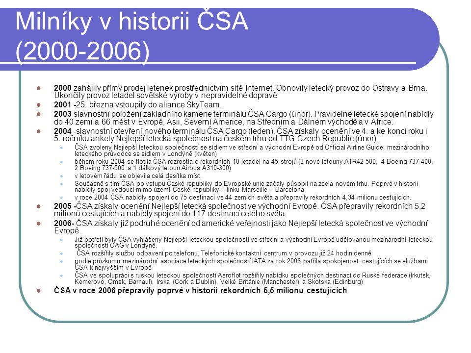 Milníky v historii ČSA (2000-2006)  2000 zahájily přímý prodej letenek prostřednictvím sítě Internet. Obnovily letecký provoz do Ostravy a Brna. Ukon