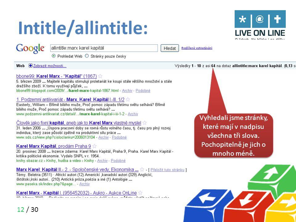12 / 30 Intitle/allintitle: Vyhledali jsme všechny stránky, které mají slovo Marx v nadpisu a zbylá slova někde na stránce Vyhledali jsme stránky, kte