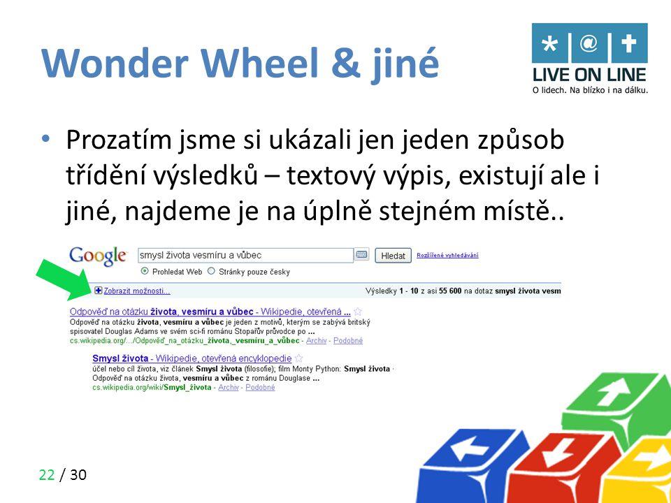22 / 30 Wonder Wheel & jiné • Prozatím jsme si ukázali jen jeden způsob třídění výsledků – textový výpis, existují ale i jiné, najdeme je na úplně ste