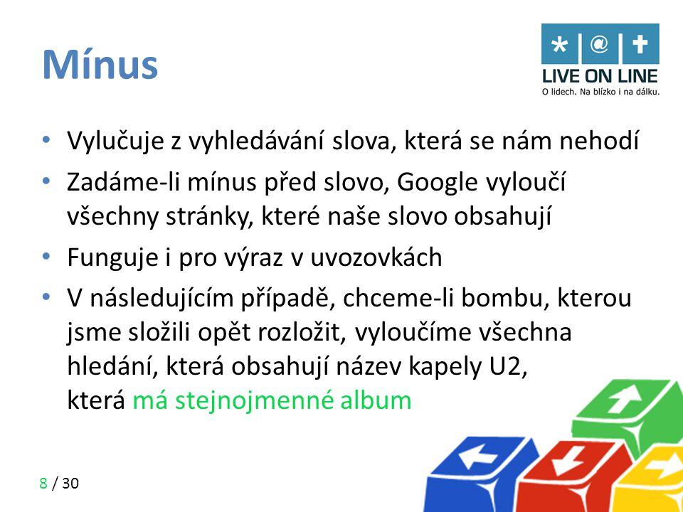 8 / 30 Mínus • Vylučuje z vyhledávání slova, která se nám nehodí • Zadáme-li mínus před slovo, Google vyloučí všechny stránky, které naše slovo obsahu