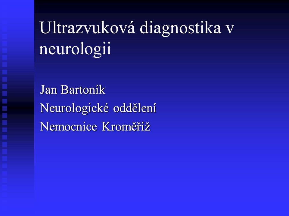 Ultrazvuková diagnostika v neurologii Jan Bartoník Neurologické oddělení Nemocnice Kroměříž