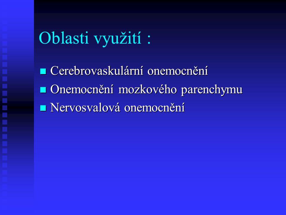 Oblasti využití :  Cerebrovaskulární onemocnění  Onemocnění mozkového parenchymu  Nervosvalová onemocnění