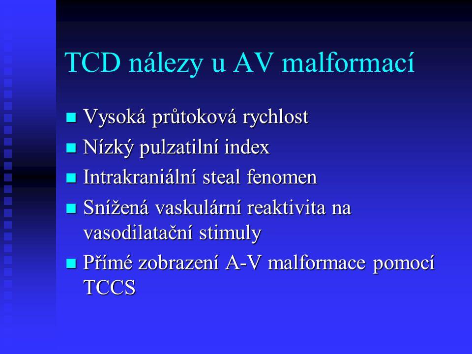 TCD nálezy u AV malformací  Vysoká průtoková rychlost  Nízký pulzatilní index  Intrakraniální steal fenomen  Snížená vaskulární reaktivita na vasodilatační stimuly  Přímé zobrazení A-V malformace pomocí TCCS
