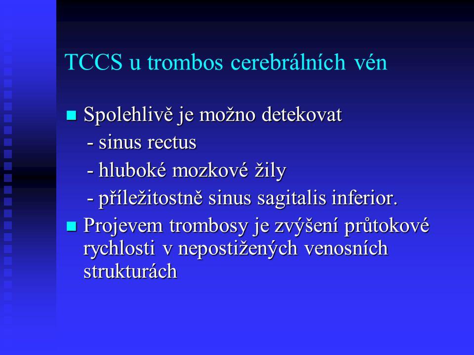 TCCS u trombos cerebrálních vén  Spolehlivě je možno detekovat - sinus rectus - sinus rectus - hluboké mozkové žily - hluboké mozkové žily - příležitostně sinus sagitalis inferior.