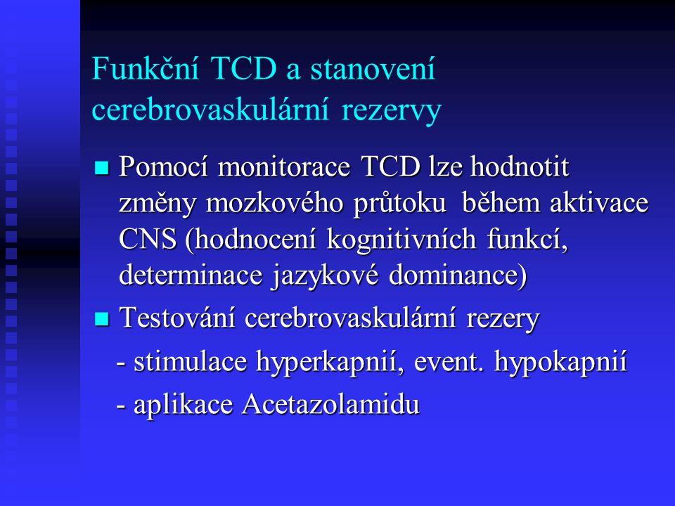 Funkční TCD a stanovení cerebrovaskulární rezervy  Pomocí monitorace TCD lze hodnotit změny mozkového průtoku během aktivace CNS (hodnocení kognitivních funkcí, determinace jazykové dominance)  Testování cerebrovaskulární rezery - stimulace hyperkapnií, event.