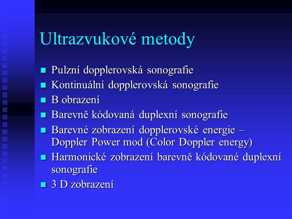 Ultrazvukové metody  Pulzní dopplerovská sonografie  Kontinuální dopplerovská sonografie  B obrazení  Barevně kódovaná duplexní sonografie  Barevné zobrazení dopplerovské energie – Doppler Power mod (Color Doppler energy)  Harmonické zobrazení barevně kódované duplexní sonografie  3 D zobrazení