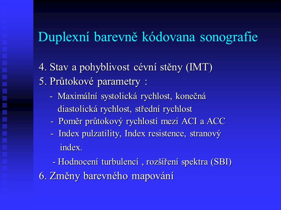 Duplexní barevně kódovana sonografie 4.Stav a pohyblivost cévní stěny (IMT) 5.