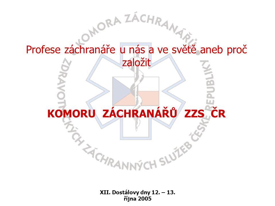 XII. Dostálovy dny 12. – 13. října 2005 Profese záchranáře u nás a ve světě aneb proč založit KOMORU ZÁCHRANÁŘŮ ZZS ČR