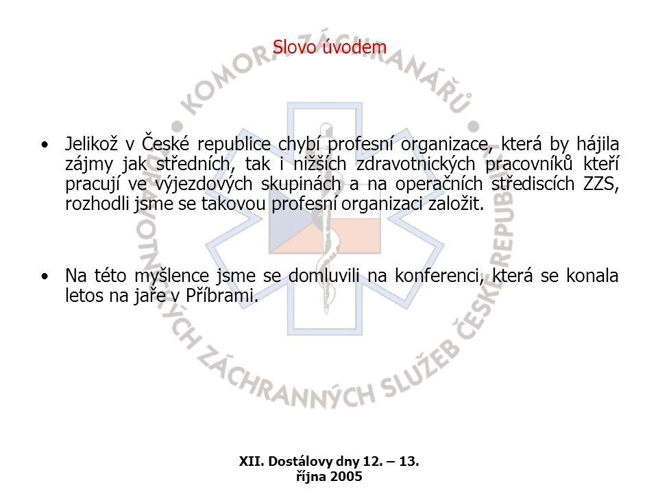 XII. Dostálovy dny 12. – 13. října 2005 Slovo úvodem •Jelikož v České republice chybí profesní organizace, která by hájila zájmy jak středních, tak i