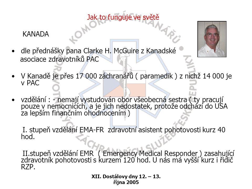 XII. Dostálovy dny 12. – 13. října 2005 Jak to funguje ve světě KANADA •dle přednášky pana Clarke H. McGuire z Kanadské asociace zdravotníků PAC •V Ka
