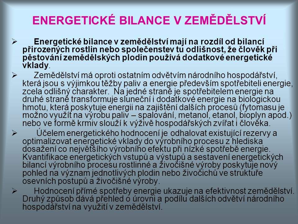 ENERGETICKÉ BILANCE V ZEMĚDĚLSTVÍ  Energetické bilance v zemědělství mají na rozdíl od bilancí přirozených rostlin nebo společenstev tu odlišnost, že