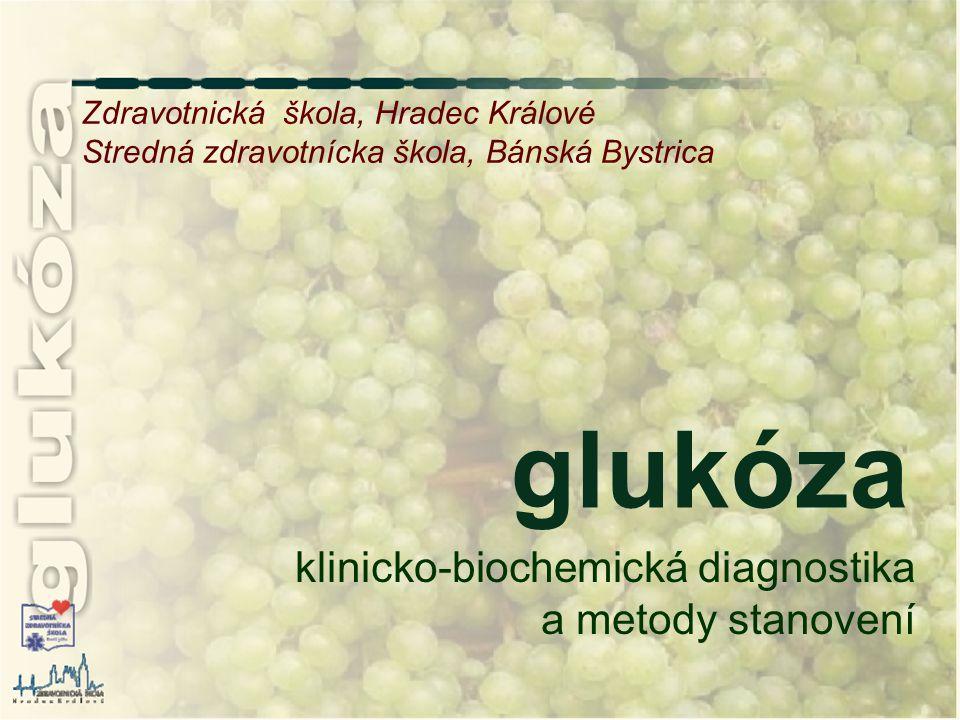 glukóza Zdravotnická škola, Hradec Králové Stredná zdravotnícka škola, Bánská Bystrica klinicko-biochemická diagnostika a metody stanovení