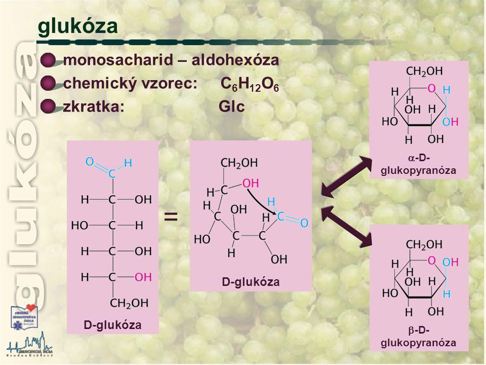 glukóza monosacharid – aldohexóza chemický vzorec: C 6 H 12 O 6 zkratka: Glc D-glukóza =  -D- glukopyranóza  -D- glukopyranóza