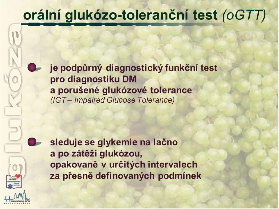 orální glukózo-toleranční test (oGTT) je podpůrný diagnostický funkční test pro diagnostiku DM a porušené glukózové tolerance (IGT – Impaired Glucose