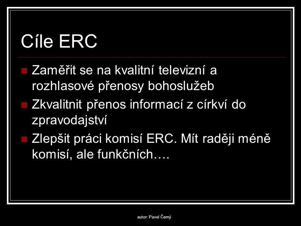 autor: Pavel Černý Cíle ERC  Zaměřit se na kvalitní televizní a rozhlasové přenosy bohoslužeb  Zkvalitnit přenos informací z církví do zpravodajství