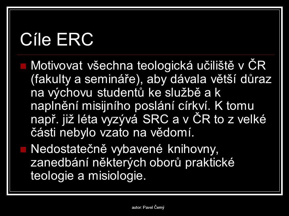 autor: Pavel Černý Cíle ERC  Motivovat všechna teologická učiliště v ČR (fakulty a semináře), aby dávala větší důraz na výchovu studentů ke službě a