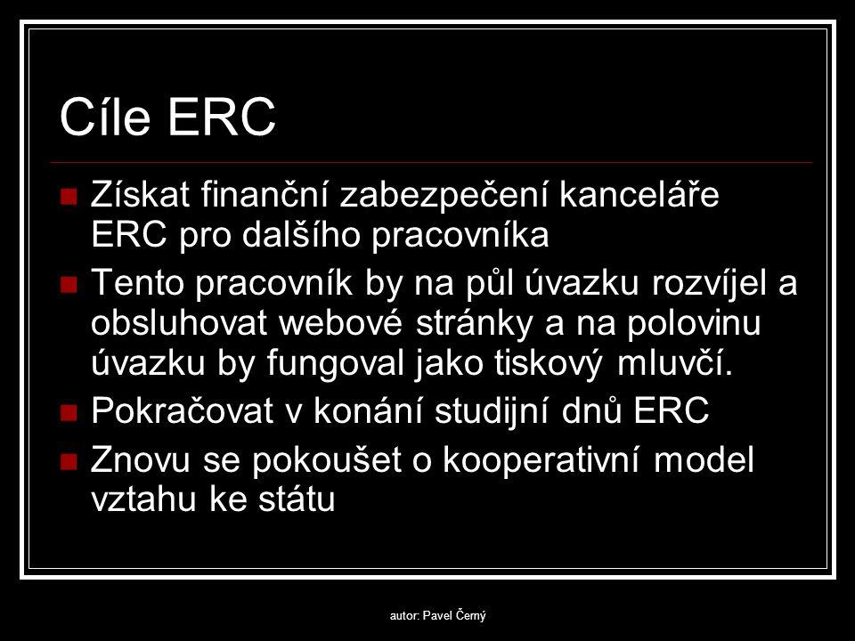 autor: Pavel Černý Cíle ERC  Získat finanční zabezpečení kanceláře ERC pro dalšího pracovníka  Tento pracovník by na půl úvazku rozvíjel a obsluhovat webové stránky a na polovinu úvazku by fungoval jako tiskový mluvčí.