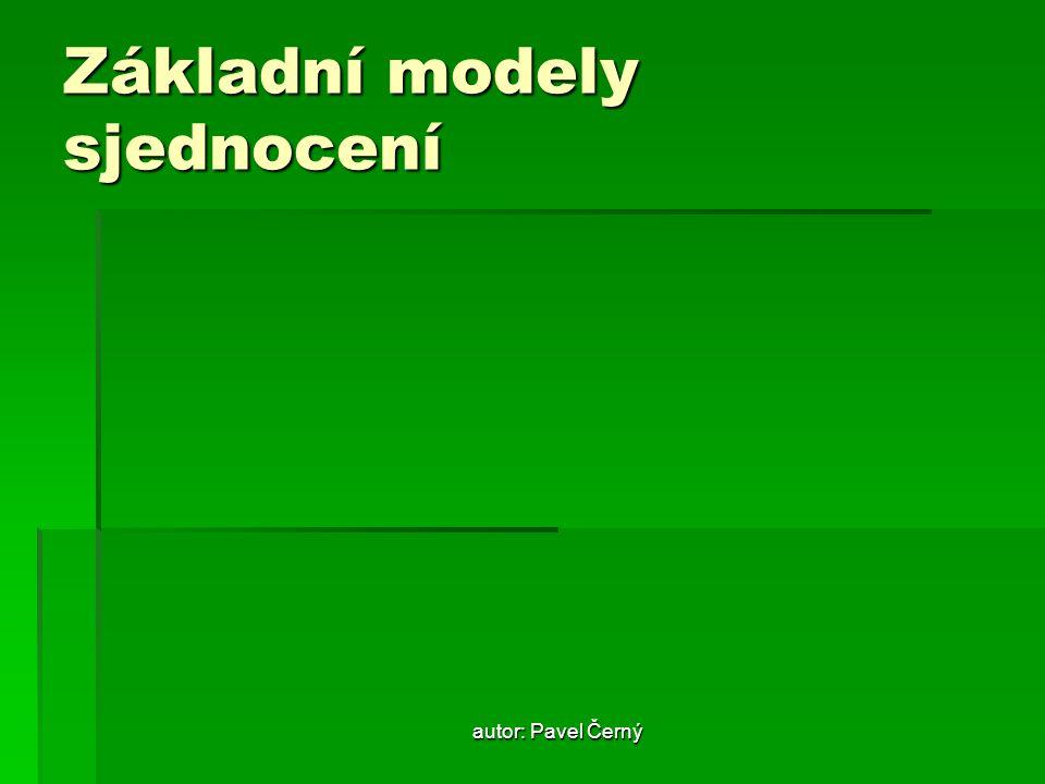 autor: Pavel Černý Základní modely sjednocení