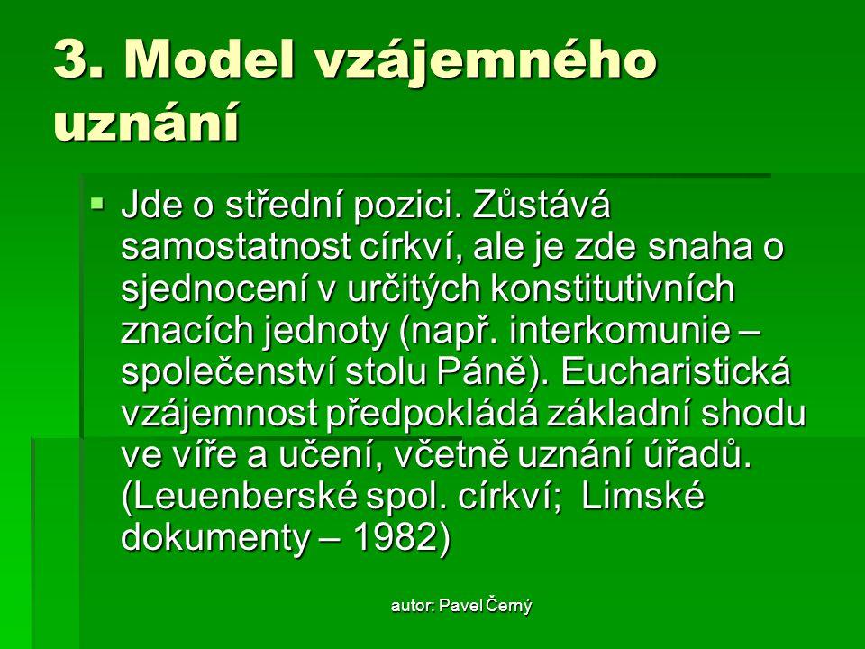 autor: Pavel Černý 3.Model vzájemného uznání  Jde o střední pozici.