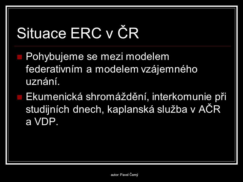 autor: Pavel Černý Situace ERC v ČR  Pohybujeme se mezi modelem federativním a modelem vzájemného uznání.  Ekumenická shromáždění, interkomunie při