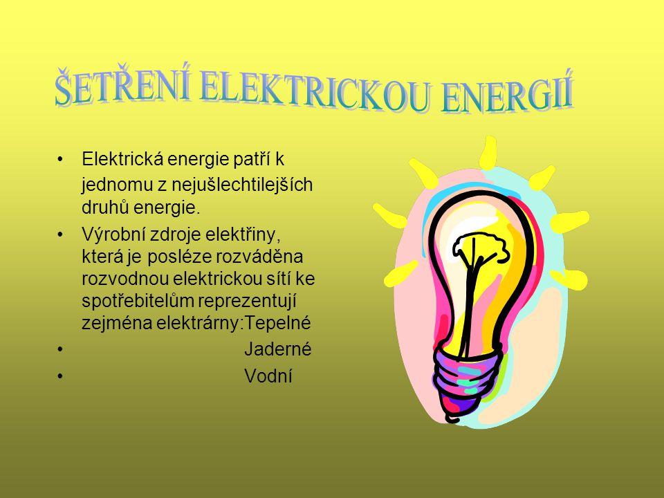 •Elektrická energie patří k jednomu z nejušlechtilejších druhů energie. •Výrobní zdroje elektřiny, která je posléze rozváděna rozvodnou elektrickou sí