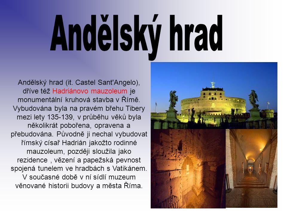 Andělský hrad (it. Castel Sant'Angelo), dříve též Hadriánovo mauzoleum je monumentální kruhová stavba v Římě. Vybudována byla na pravém břehu Tibery m