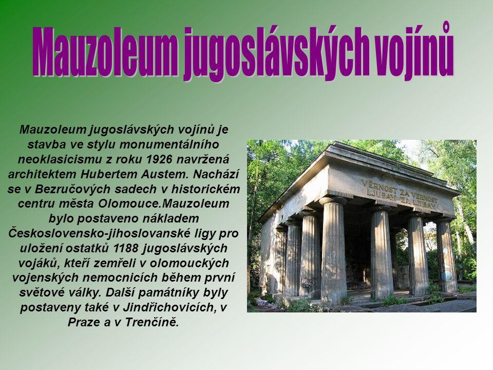 Mauzoleum jugoslávských vojínů je stavba ve stylu monumentálního neoklasicismu z roku 1926 navržená architektem Hubertem Austem. Nachází se v Bezručov