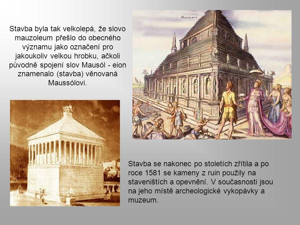 Stavba byla tak velkolepá, že slovo mauzoleum přešlo do obecného významu jako označení pro jakoukoliv velkou hrobku, ačkoli původně spojení slov Mausó
