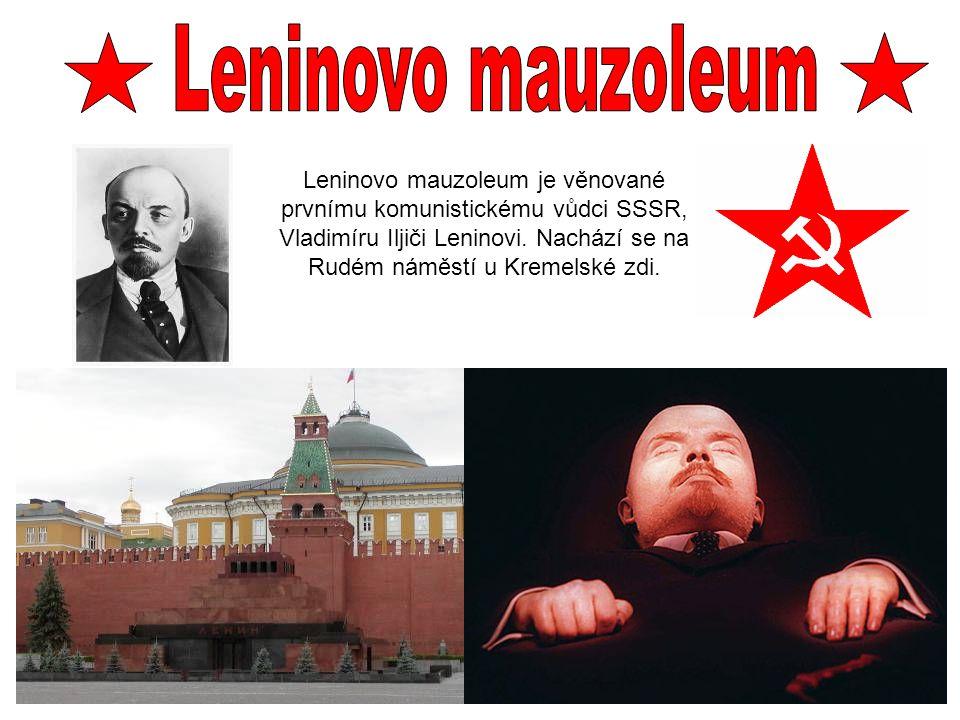 Leninovo mauzoleum je věnované prvnímu komunistickému vůdci SSSR, Vladimíru Iljiči Leninovi. Nachází se na Rudém náměstí u Kremelské zdi.