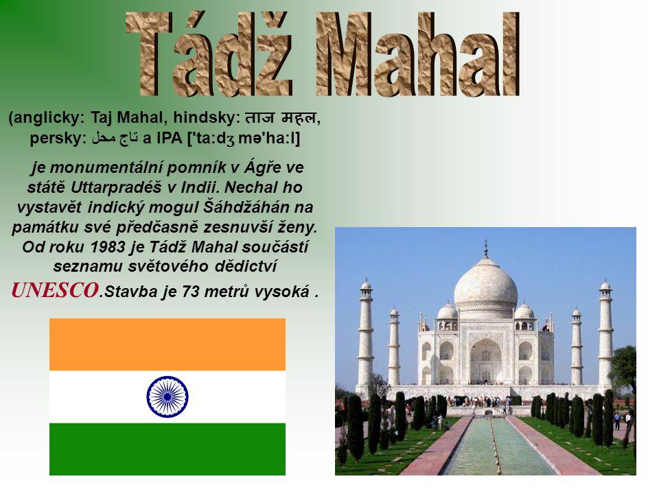 (anglicky: Taj Mahal, hindsky: ताज महल, persky:تاج محل a IPA ['ta:d ʒ mə'ha:l] je monumentální pomník v Ágře ve státě Uttarpradéš v Indii. Nechal ho v