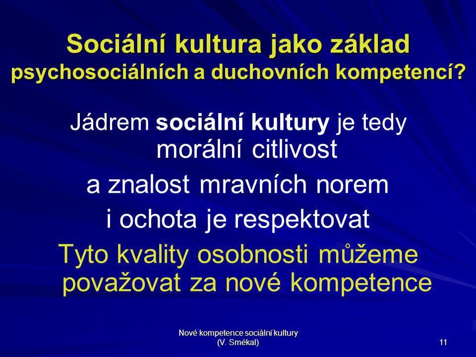 Nové kompetence sociální kultury (V. Smékal) 11 Sociální kultura jako základ psychosociálních a duchovních kompetencí? Jádrem sociální kultury je tedy
