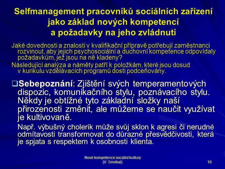 Nové kompetence sociální kultury (V. Smékal) 16 Selfmanagement pracovníků sociálních zařízení jako základ nových kompetencí a požadavky na jeho zvládn