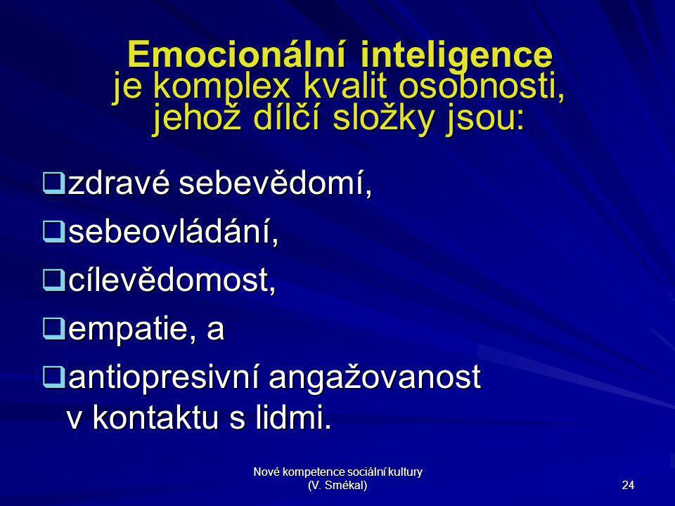 Nové kompetence sociální kultury (V. Smékal) 24 Emocionální inteligence je komplex kvalit osobnosti, jehož dílčí složky jsou:  zdravé sebevědomí,  s