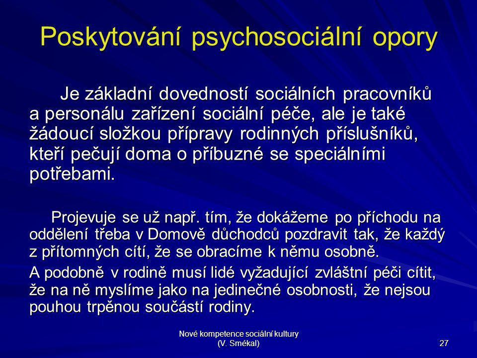 Nové kompetence sociální kultury (V. Smékal) 27 Poskytování psychosociální opory Je základní dovedností sociálních pracovníků a personálu zařízení soc