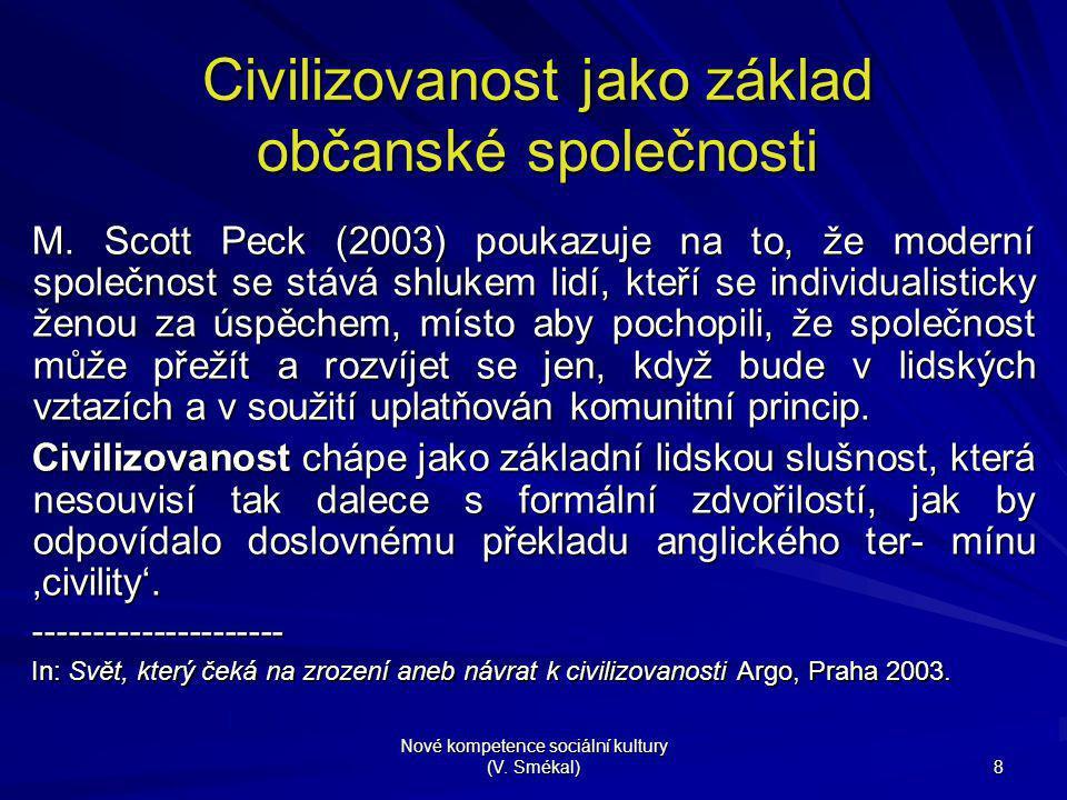 Nové kompetence sociální kultury (V. Smékal) 8 Civilizovanost jako základ občanské společnosti M. Scott Peck (2003) poukazuje na to, že moderní společ