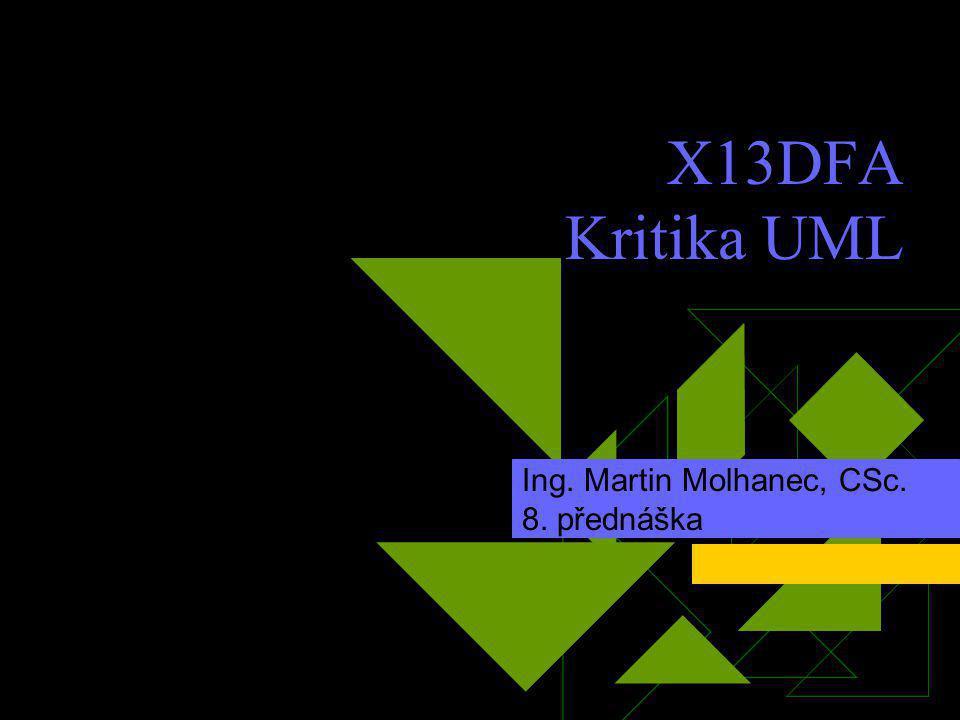 X13DFA Kritika UML Ing. Martin Molhanec, CSc. 8. přednáška