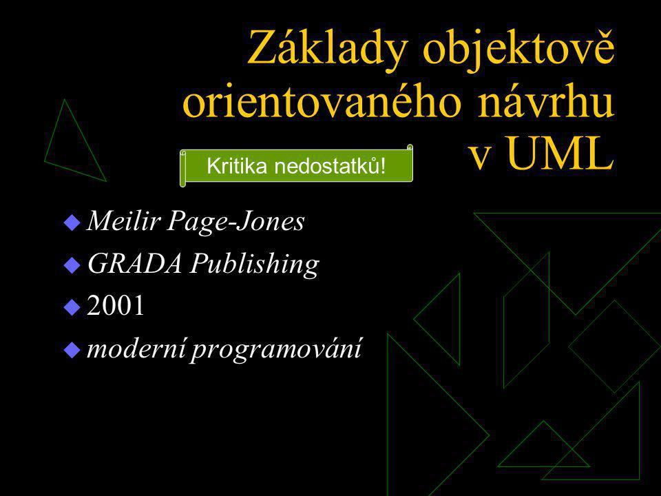 Základy objektově orientovaného návrhu v UML  Meilir Page-Jones  GRADA Publishing  2001  moderní programování Kritika nedostatků!