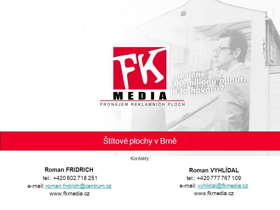 Štítové plochy v Brně Roman FRIDRICH tel.: +420 602 718 251 e-mail: roman.fridrich@centrum.czroman.fridrich@centrum.cz www.fkmedia.cz Roman VYHLÍDAL t