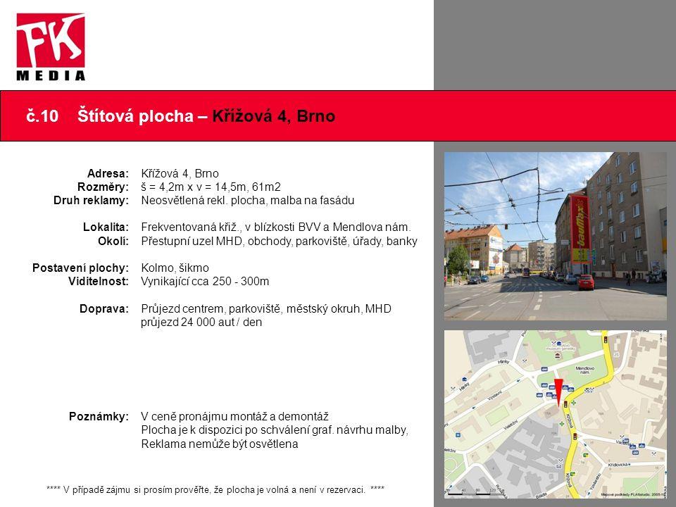 č.10 Štítová plocha – Křížová 4, Brno Adresa: Rozměry: Druh reklamy: Lokalita: Okolí: Postavení plochy: Viditelnost: Doprava: Poznámky: Křížová 4, Brn