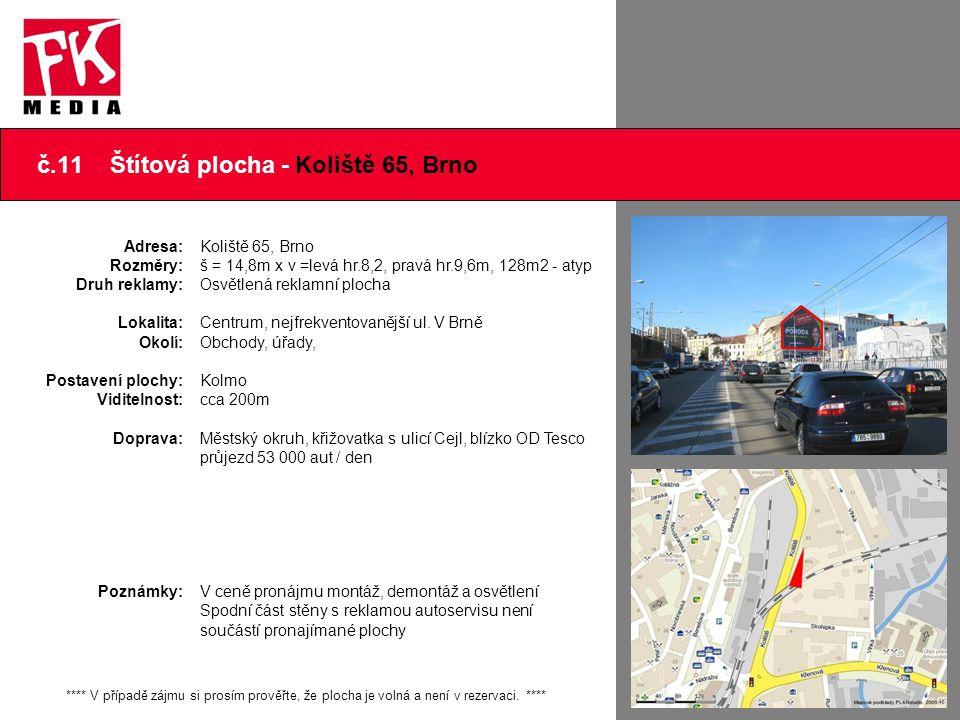 č.11 Štítová plocha - Koliště 65, Brno Adresa: Rozměry: Druh reklamy: Lokalita: Okolí: Postavení plochy: Viditelnost: Doprava: Poznámky: Koliště 65, B